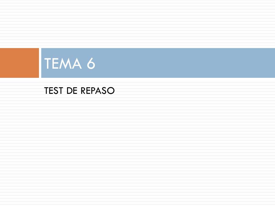TEMA 6 TEST DE REPASO