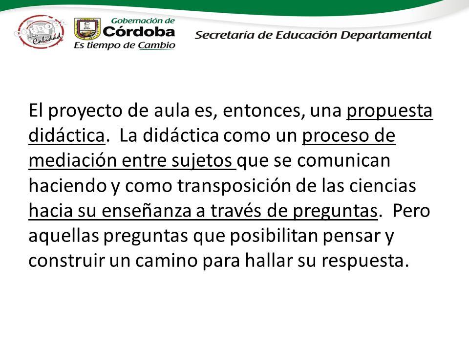 El proyecto de aula es, entonces, una propuesta didáctica
