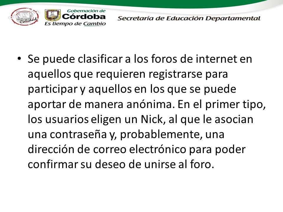 Se puede clasificar a los foros de internet en aquellos que requieren registrarse para participar y aquellos en los que se puede aportar de manera anónima.