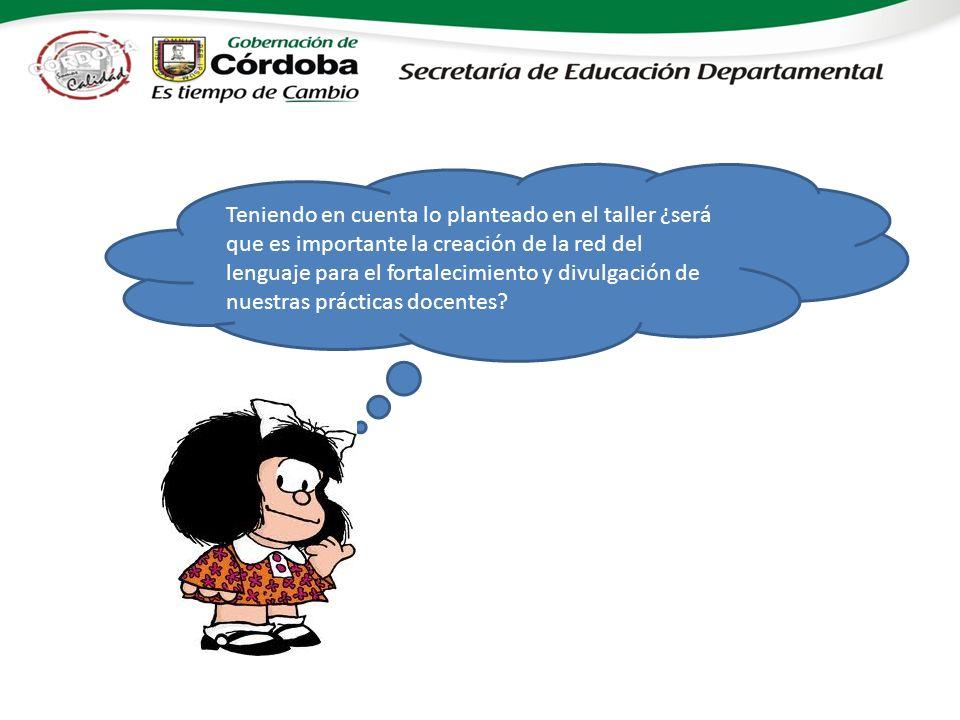 Teniendo en cuenta lo planteado en el taller ¿será que es importante la creación de la red del lenguaje para el fortalecimiento y divulgación de nuestras prácticas docentes