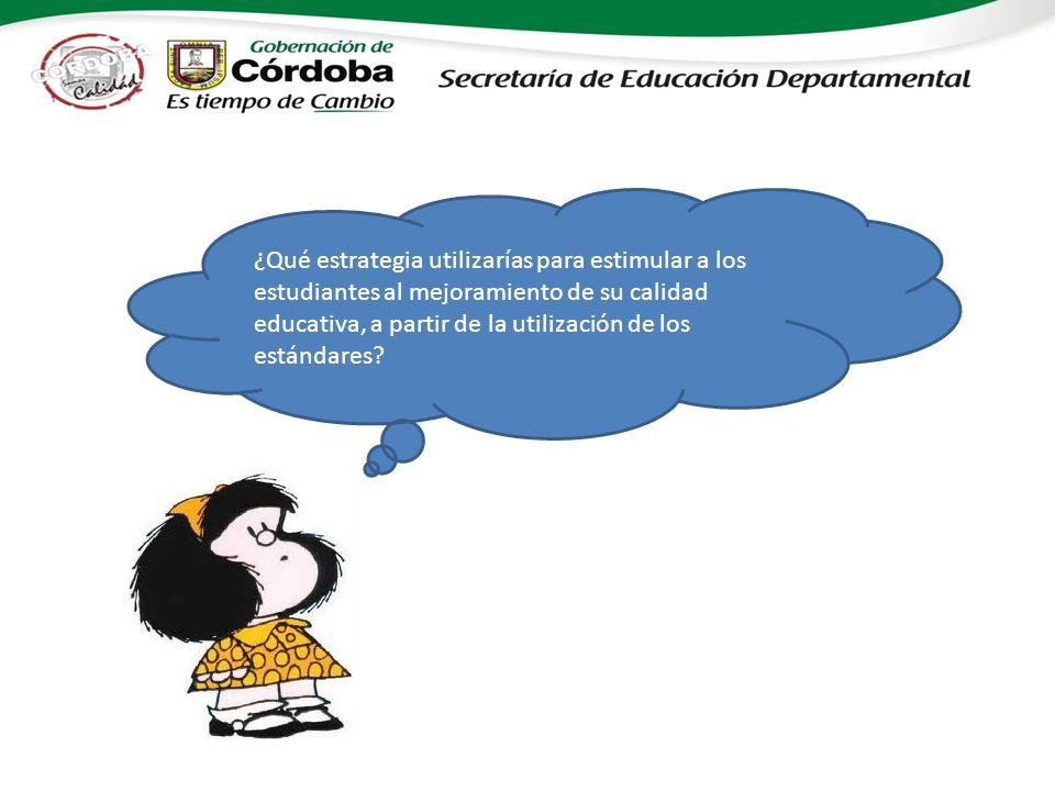 ¿Qué estrategia utilizarías para estimular a los estudiantes al mejoramiento de su calidad educativa, a partir de la utilización de los estándares