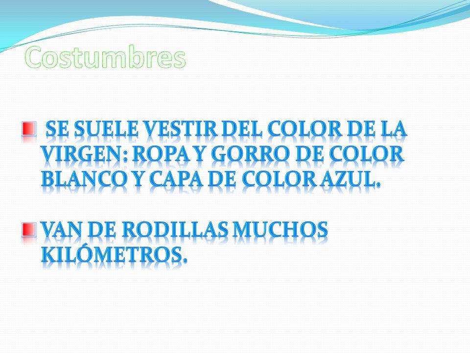 Costumbres Se suele vestir del color de la virgen: ropa y gorro de color blanco y capa de color azul.