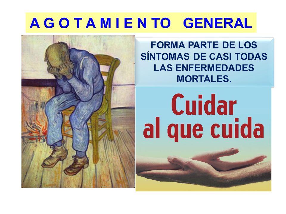 FORMA PARTE DE LOS SÍNTOMAS DE CASI TODAS LAS ENFERMEDADES MORTALES.