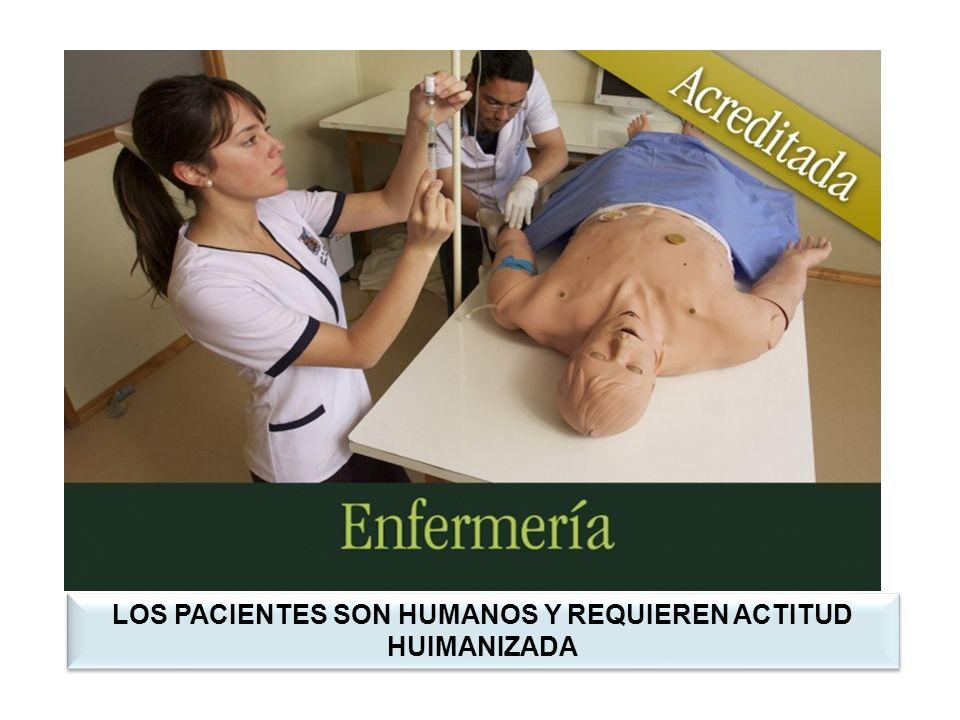 LOS PACIENTES SON HUMANOS Y REQUIEREN ACTITUD HUIMANIZADA
