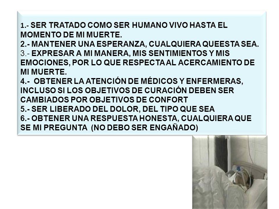 1.- SER TRATADO COMO SER HUMANO VIVO HASTA EL MOMENTO DE MI MUERTE.