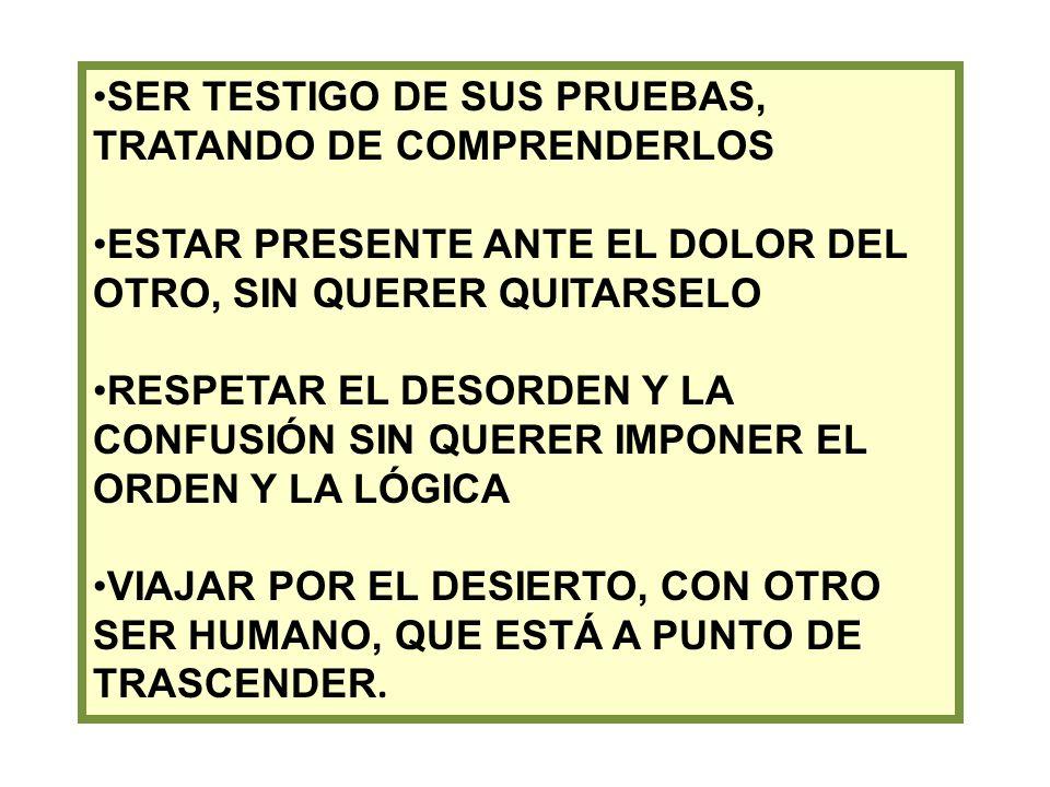 SER TESTIGO DE SUS PRUEBAS, TRATANDO DE COMPRENDERLOS