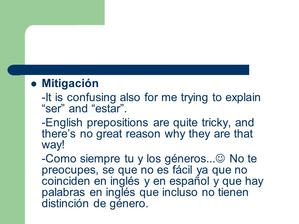 Mitigación -It is confusing also for me trying to explain ser and estar .