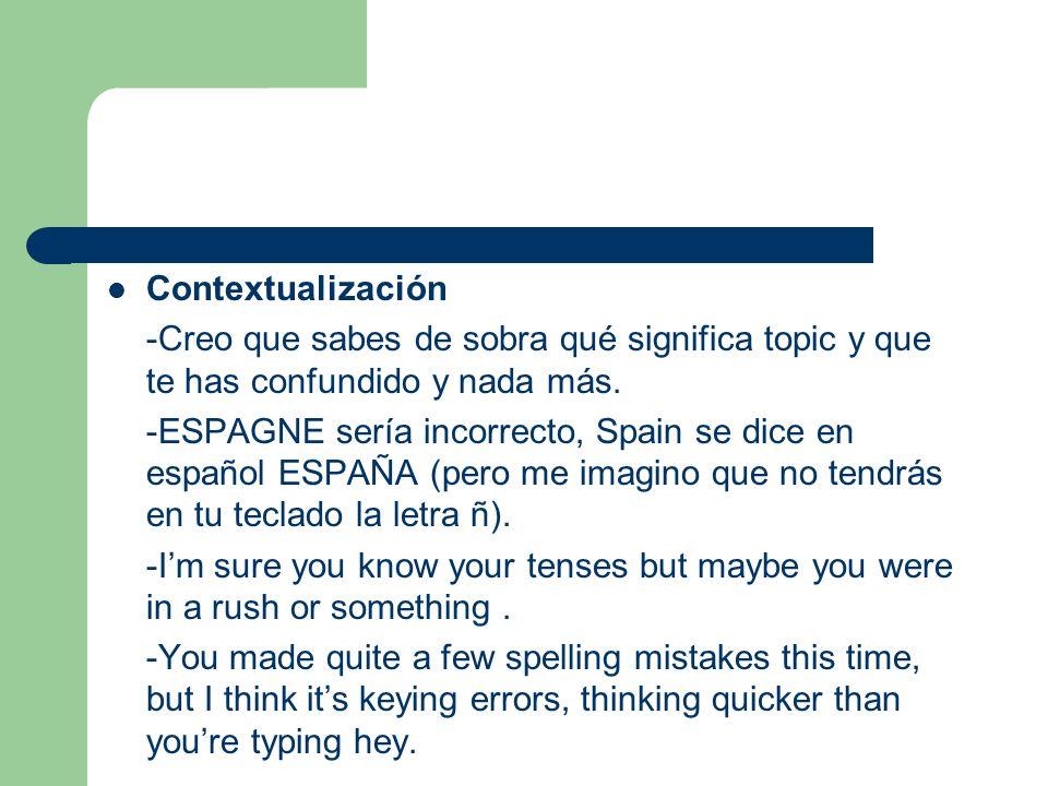 Contextualización -Creo que sabes de sobra qué significa topic y que te has confundido y nada más.