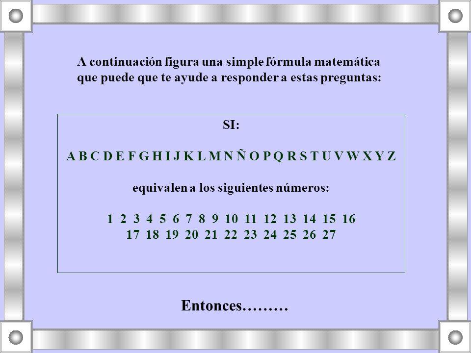 Entonces……… A continuación figura una simple fórmula matemática