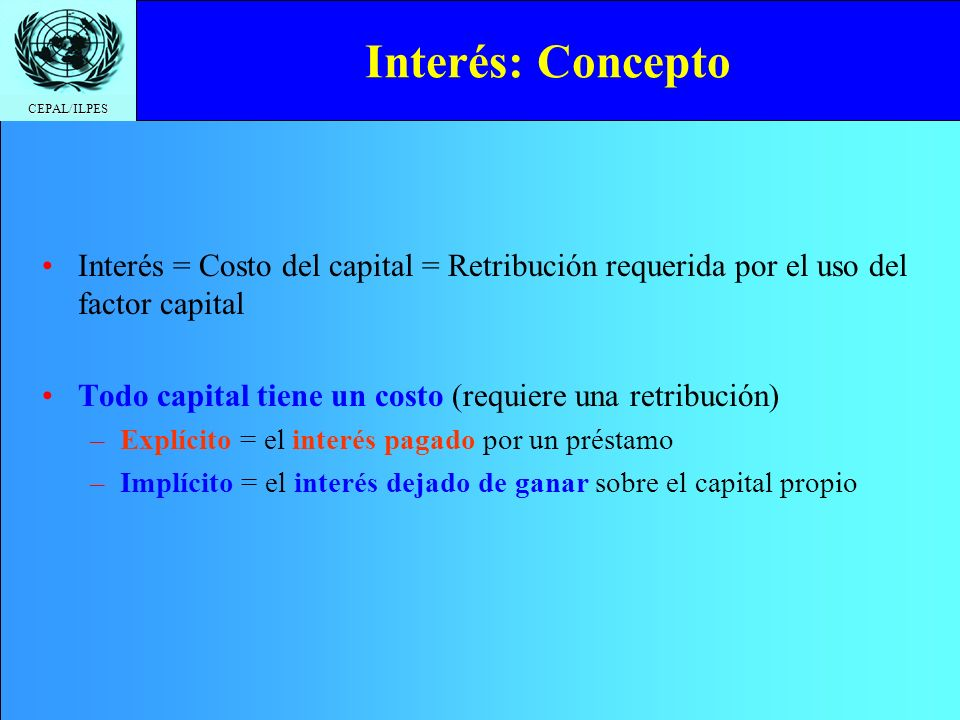 Interés: Concepto Interés = Costo del capital = Retribución requerida por el uso del factor capital.