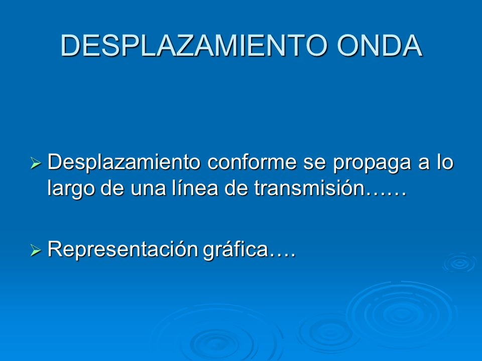 DESPLAZAMIENTO ONDA Desplazamiento conforme se propaga a lo largo de una línea de transmisión…… Representación gráfica….