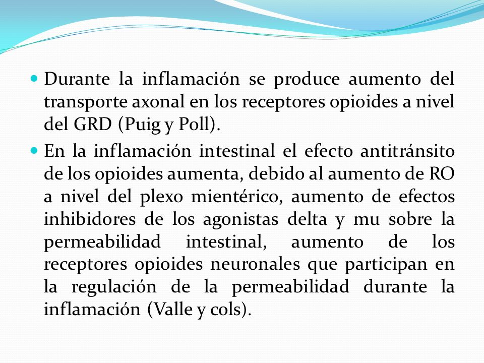 Durante la inflamación se produce aumento del transporte axonal en los receptores opioides a nivel del GRD (Puig y Poll).