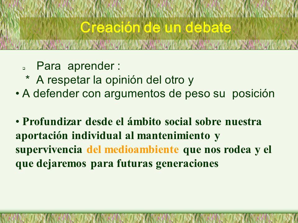 Creación de un debate * A respetar la opinión del otro y