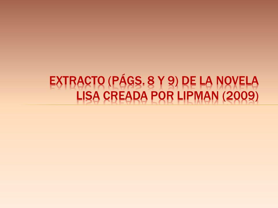 Extracto (págs. 8 y 9) de la Novela Lisa creada por Lipman (2009)