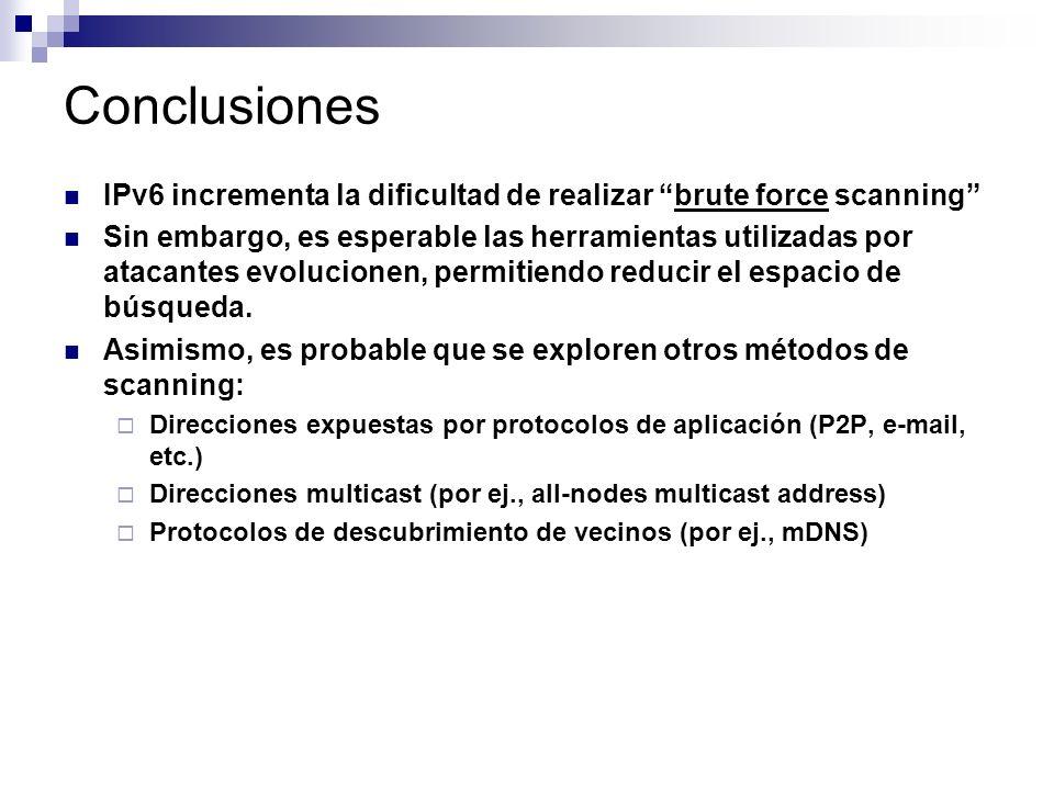 Conclusiones IPv6 incrementa la dificultad de realizar brute force scanning