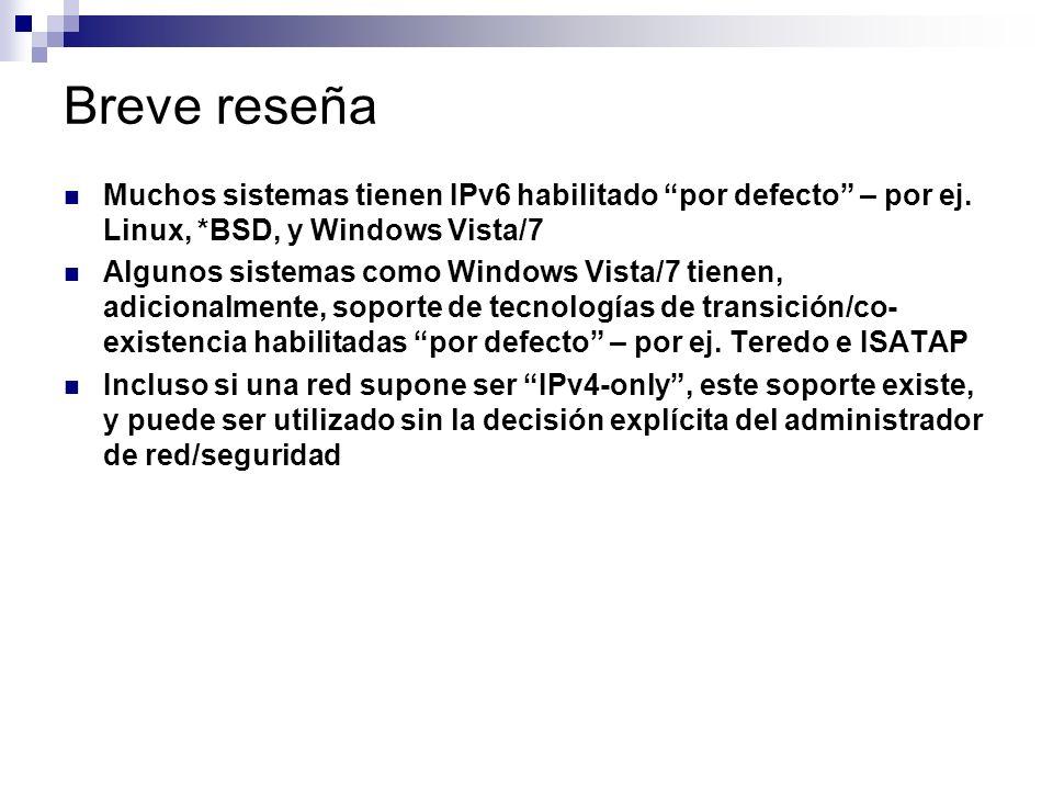 Breve reseña Muchos sistemas tienen IPv6 habilitado por defecto – por ej. Linux, *BSD, y Windows Vista/7.