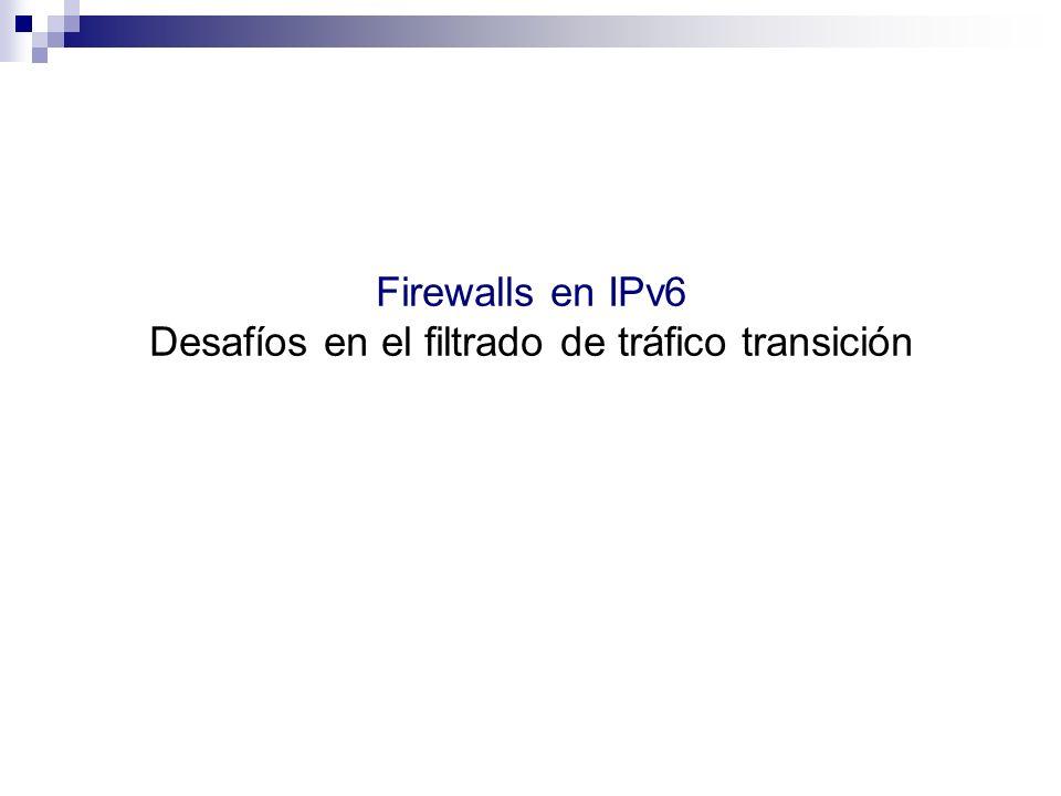 Firewalls en IPv6 Desafíos en el filtrado de tráfico transición