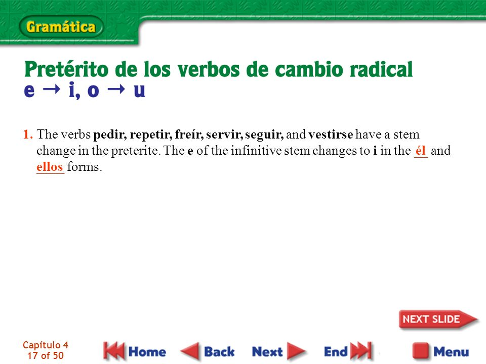 1. The verbs pedir, repetir, freír, servir, seguir, and vestirse have a stem