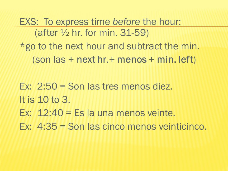 EXS: To express time before the hour: (after ½ hr. for min )