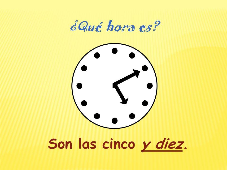 ¿Qué hora es Son las cinco y diez.