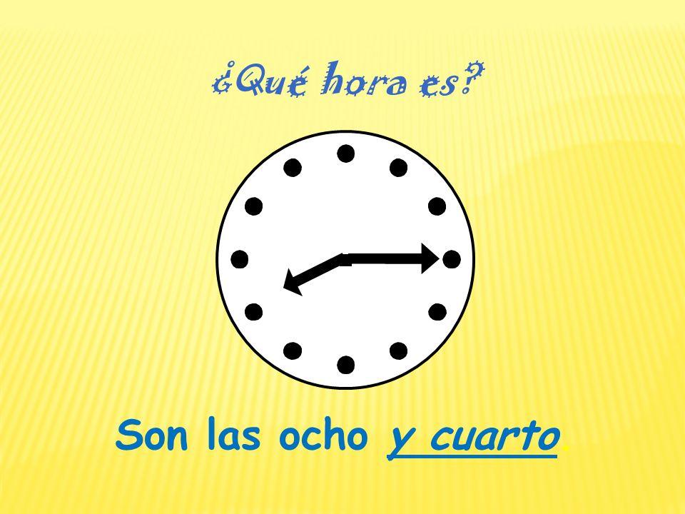 ¿Qué hora es Son las ocho y cuarto.
