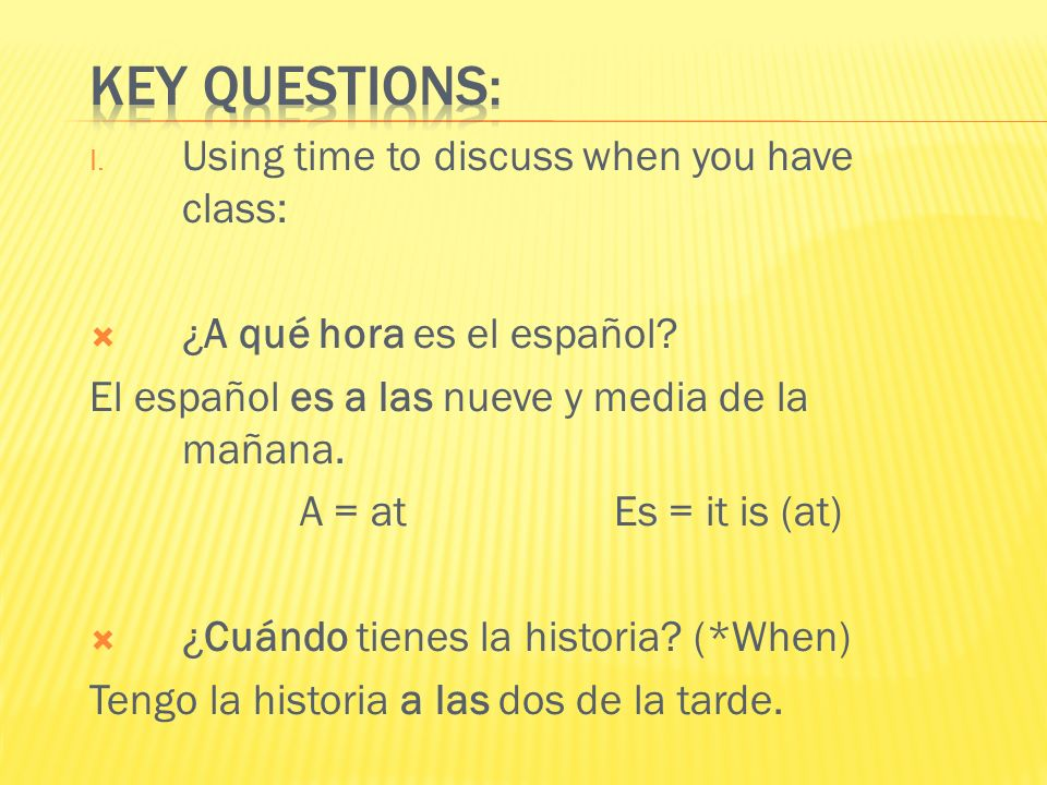 Key Questions: Using time to discuss when you have class: