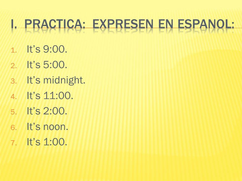 I. Practica: Expresen en espanol: