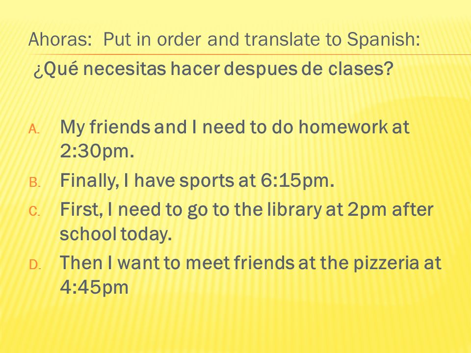 Ahoras: Put in order and translate to Spanish: