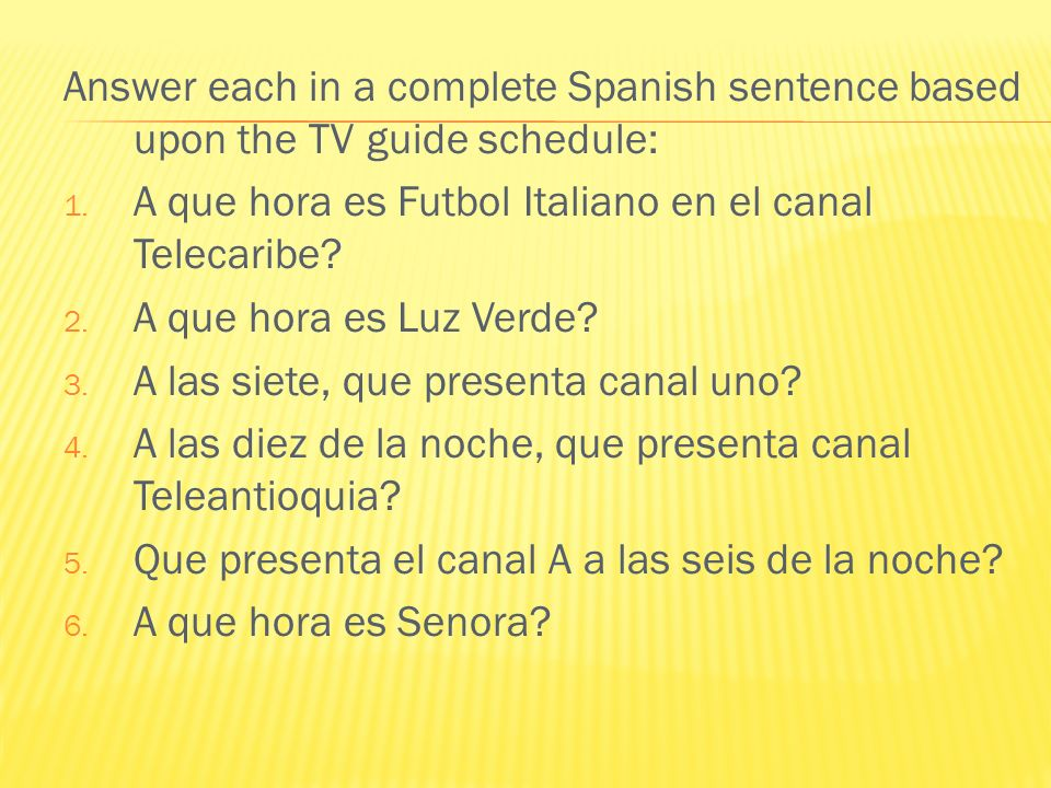Answer each in a complete Spanish sentence based upon the TV guide schedule: