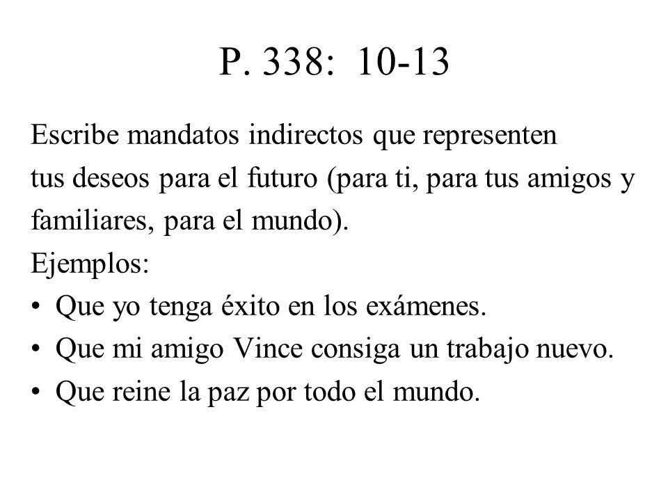 P. 338: 10-13 Escribe mandatos indirectos que representen