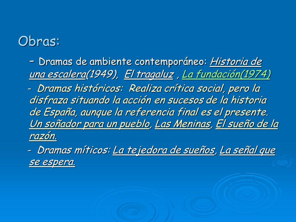 Obras: - Dramas de ambiente contemporáneo: Historia de una escalera(1949), El tragaluz , La fundación(1974)