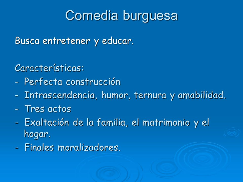 Comedia burguesa Busca entretener y educar. Características: