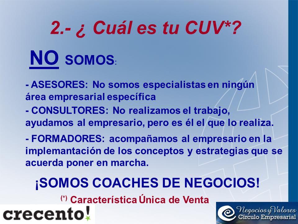 2.- ¿ Cuál es tu CUV* ¡SOMOS COACHES DE NEGOCIOS!