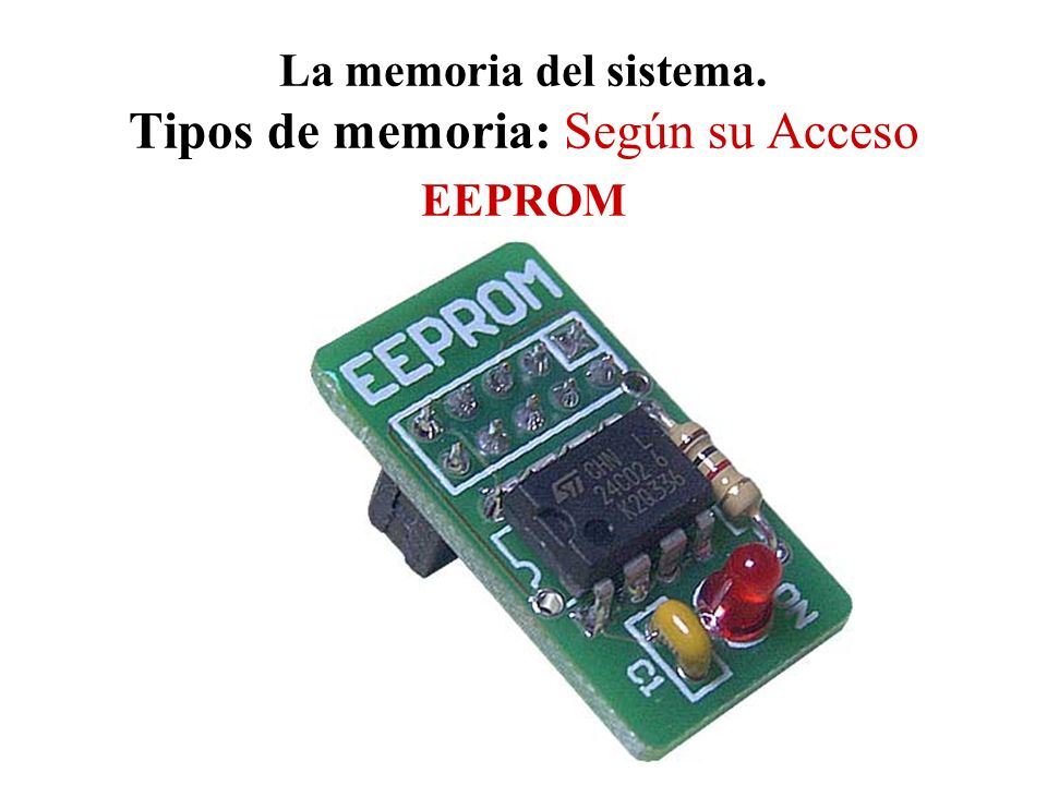 La memoria del sistema. Tipos de memoria: Según su Acceso EEPROM