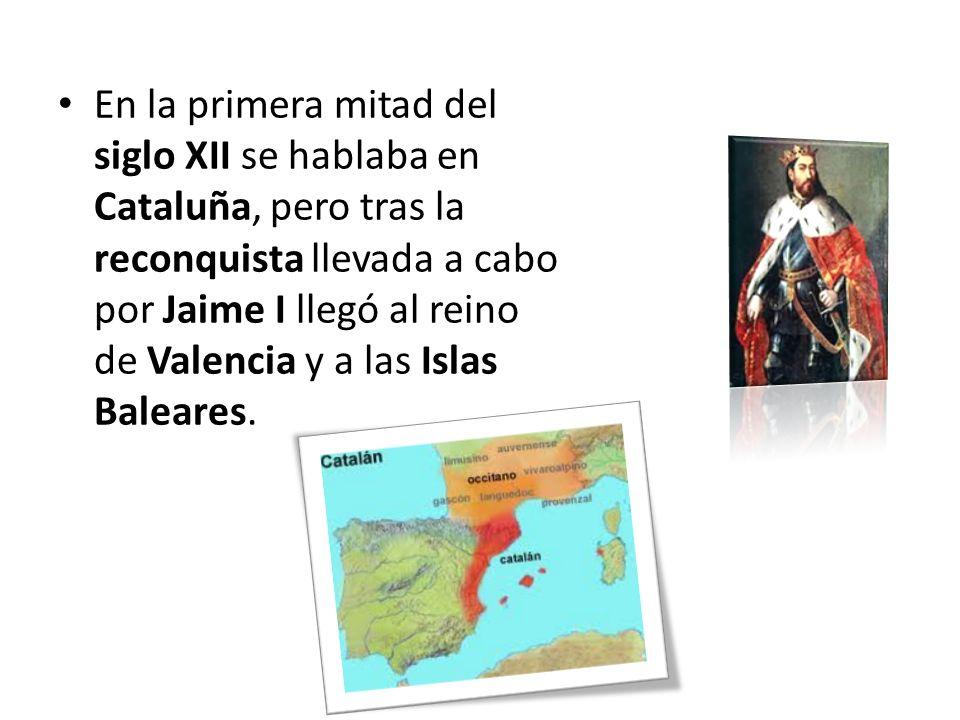 En la primera mitad del siglo XII se hablaba en Cataluña, pero tras la reconquista llevada a cabo por Jaime I llegó al reino de Valencia y a las Islas Baleares.