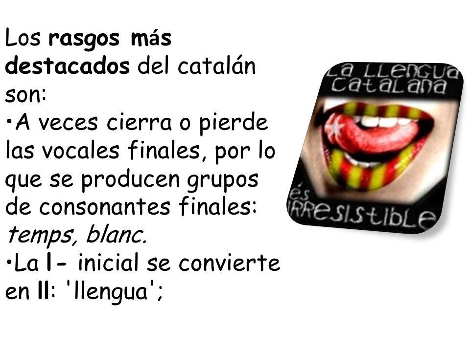 Los rasgos más destacados del catalán son: