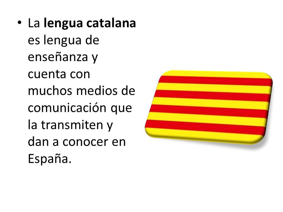 La lengua catalana es lengua de enseñanza y cuenta con muchos medios de comunicación que la transmiten y dan a conocer en España.
