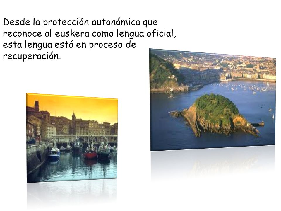 Desde la protección autonómica que reconoce al euskera como lengua oficial, esta lengua está en proceso de recuperación.