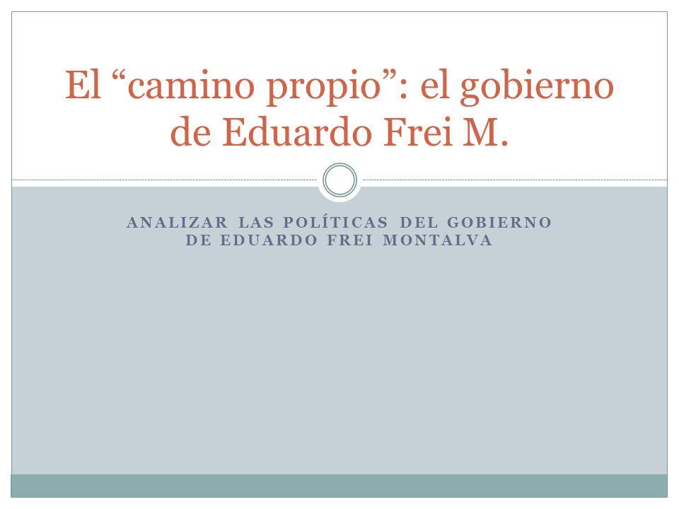 El camino propio : el gobierno de Eduardo Frei M.