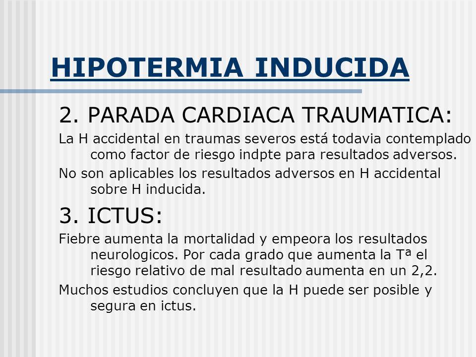 HIPOTERMIA INDUCIDA 2. PARADA CARDIACA TRAUMATICA: 3. ICTUS: