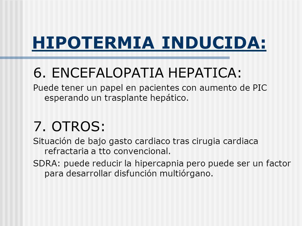 HIPOTERMIA INDUCIDA: 6. ENCEFALOPATIA HEPATICA: 7. OTROS:
