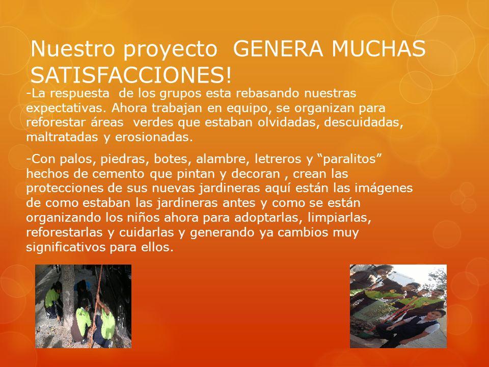 Nuestro proyecto GENERA MUCHAS SATISFACCIONES!
