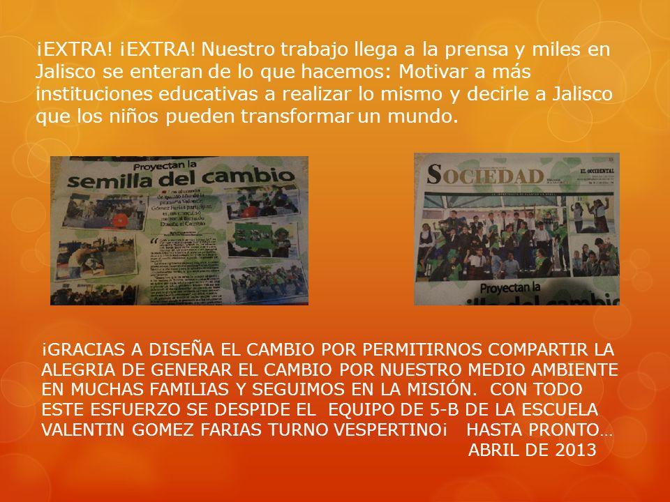 ¡EXTRA! ¡EXTRA! Nuestro trabajo llega a la prensa y miles en Jalisco se enteran de lo que hacemos: Motivar a más instituciones educativas a realizar lo mismo y decirle a Jalisco que los niños pueden transformar un mundo.
