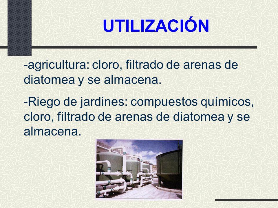 UTILIZACIÓN agricultura: cloro, filtrado de arenas de diatomea y se almacena.
