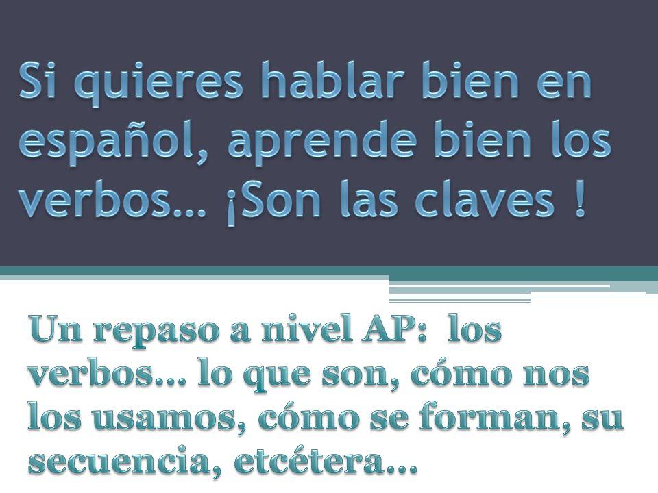 Si quieres hablar bien en español, aprende bien los verbos… ¡Son las claves !