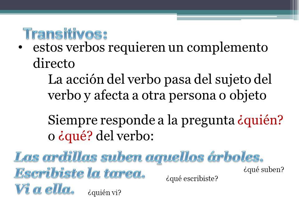 Transitivos: estos verbos requieren un complemento directo