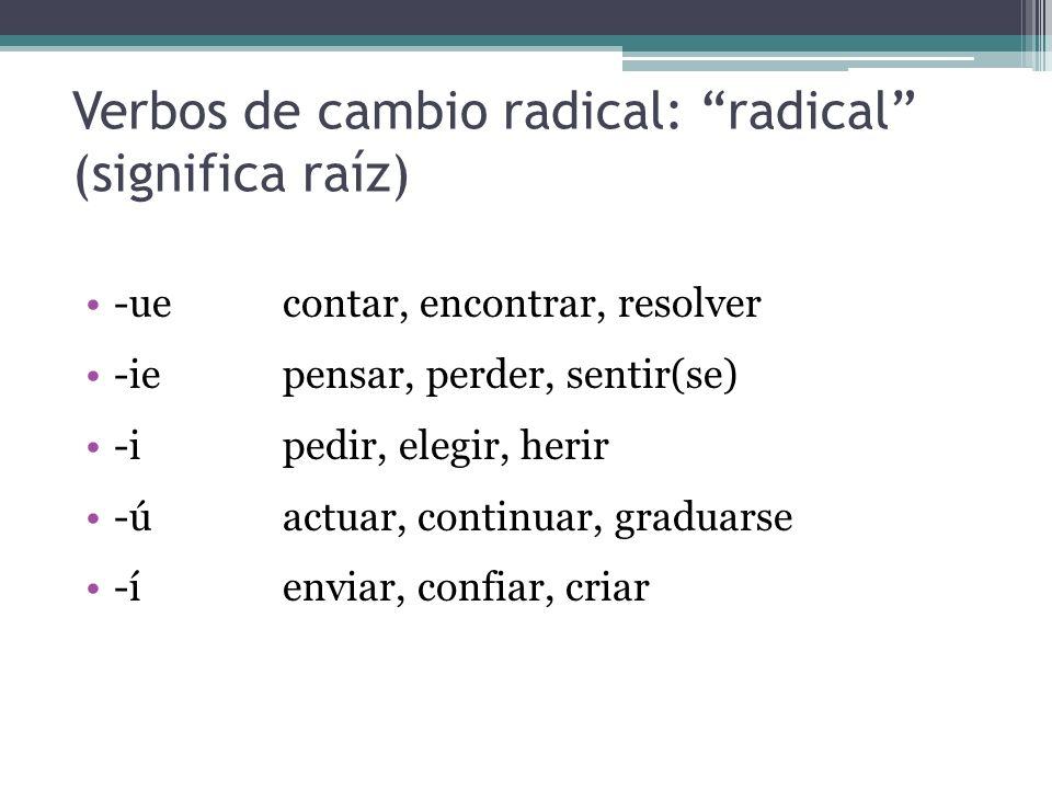 Verbos de cambio radical: radical (significa raíz)