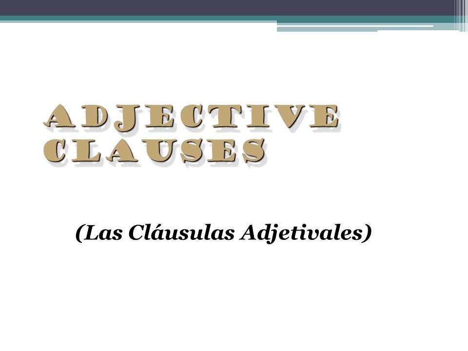 Adjective Clauses (Las Cláusulas Adjetivales)