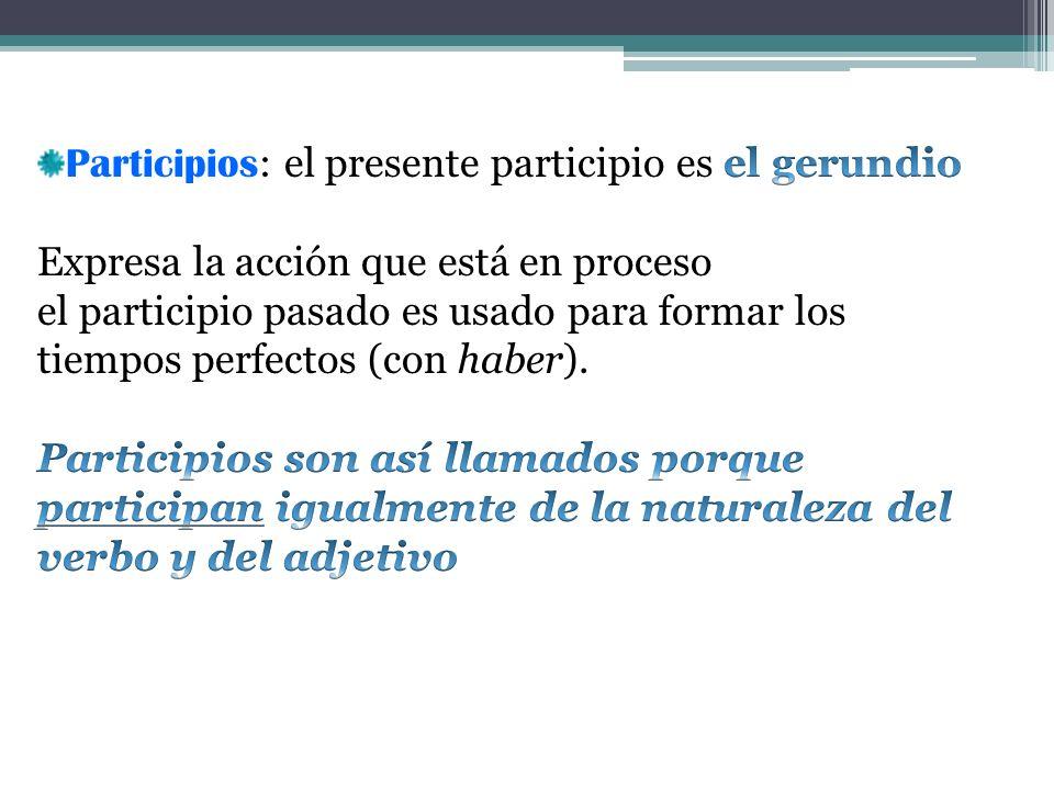Participios: el presente participio es el gerundio