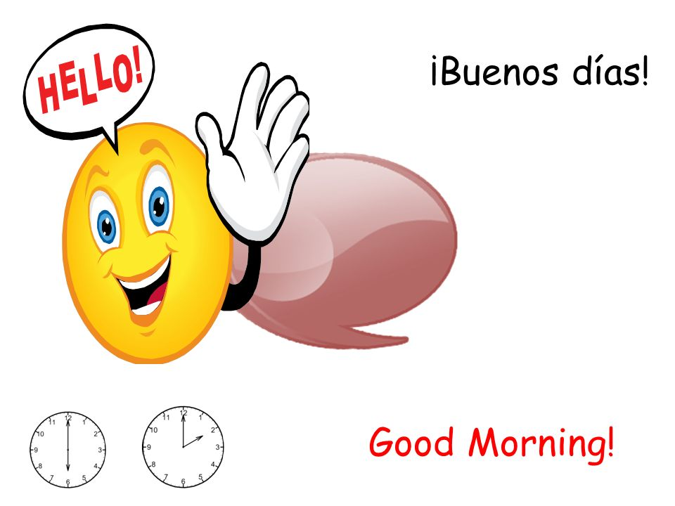 ¡Buenos días! Good Morning!